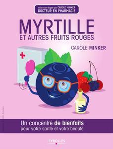 """Carole Minker, """"Myrtille et autres fruits rouges: Un concentré de bienfaits pour votre santé et votre beauté"""" (repost)"""