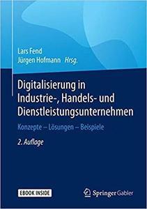 Digitalisierung in Industrie-, Handels- und Dienstleistungsunternehmen: Konzepte - Lösungen - Beispiele