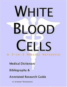 White Blood Cells - A Medical Dictionary, Bibliography, and Annotated Research Guide to Internet ...