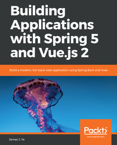Building Applications with Spring 5 and Vue.js 2 : Build a Modern, Full-stack Web Application Using Spring Boot and Vuex