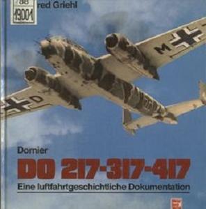 Dornier Do 217-317-417: Eine luftfahrtgeschichtliche Dokumentation