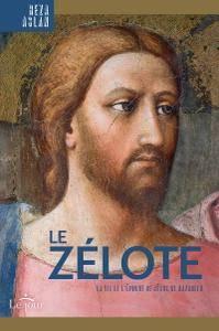 """Reza Aslan, """"Le Zélote: La vie et l'époque de Jésus de Nazareth"""""""