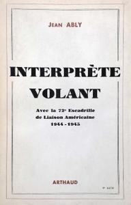 """Jean Ably, """"Interprète volant, avec la 72 è escadrille de liaison américaine France-Allemagne 1944-1945"""""""