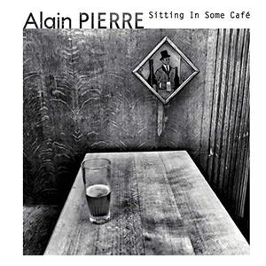 Alain Pierre - Sitting in Some Café (2019) [Official Digital Download]