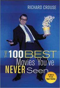 Richard Crouse - The 100 Best Movies You've Never Seen