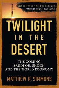 Twilight in the Desert: The Coming Saudi Oil Shock and the World Economy (Repost)