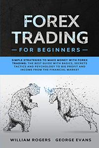 Forex Trading for Beginners: Simple Strategies to Make Money with Forex Trading