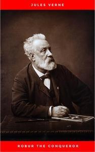 «Robur the Conqueror» by Jules Verne