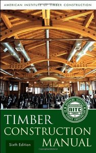 Timber Construction Manual, 6th Edition by American Institute of Timber Construction (repost)
