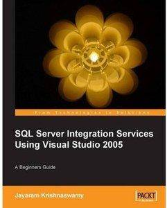 Beginners Guide to SQL Server Integration Services Using Visual Studio 2005 [Repost]