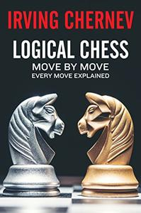 Logical Chess: Move By Move: Every Move Explained New Algebraic Edition