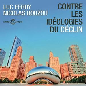 """Luc Ferry, Nicolas Bouzou, """"Contre les idéologies du déclin"""""""