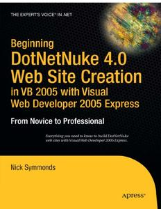 Beginning DotNetNuke 4.0 Website Creation in VB 2005 with Visual Web Developer 2005 Express: From Novice to Professional