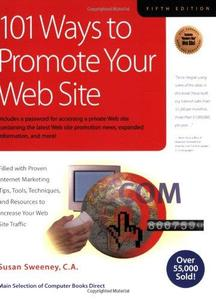 101 Ways to Promote Your Web Site: Filled with Proven Internet Marketing Tips, Tools, Techniques, and Resources to Increase You