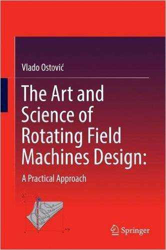 The Art and Science of Rotating Field Machines Design: A Practical Approach