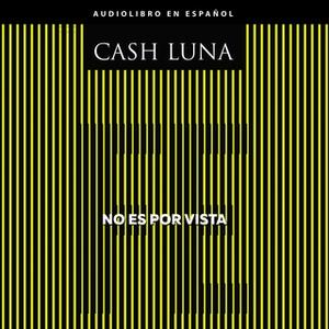 «No es por vista» by Cash Luna