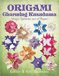 Origami Charming Kusudama: Magic Spheres out of Paper (Origami Decor) (Volume 1)