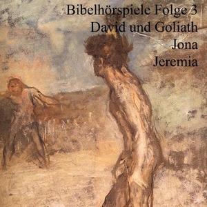 «Bibelhörspiele - Folge 3: David und Goliath / Jona / Jeremia» by Ulrich Fick,Heinz Flügel