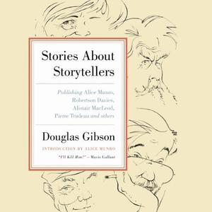 Stories About Storytellers: Publishing Alice Munro, Robertson Davies, Alistair MacLeod, Pierre Trudeau, and Others (Audiobook)