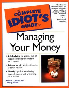 Complete Idiot's Guide to Managing your Money by Robert K Heady, Christy Heady