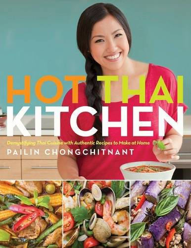 Hot Thai Kitchen: Demystifying Thai Cuisine with Authentic Recipes to Make at Home (repost)