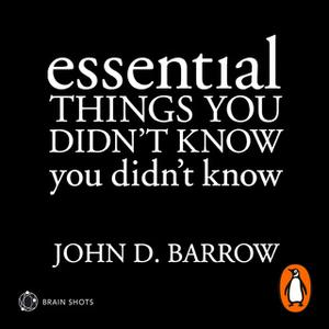 «Essential Things You Didn't Know You Didn't Know Brain Shot» by John D. Barrow