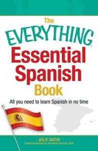 «The Everything Essential Spanish Book: All You Need to Learn Spanish in No Time» by Julie Gutin