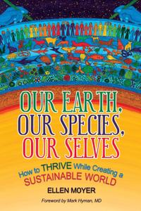 Our Earth, Our Species, Our Selves: How to Thrive While Creating a Sustainable World