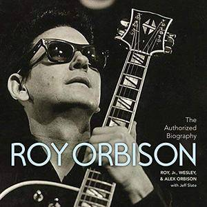 The Authorized Roy Orbison: The Authorized Biography [Audiobook]