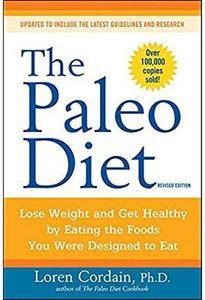 The Paleo Diet: Lose Weight and Get Healthy by Eating the Foods You Were Designed to Eat (Revised edition) [Repost]