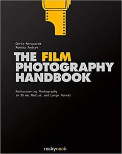 The Film Photography Handbook: Rediscovering Photography in 35mm, Medium, and Large Format [Repost]