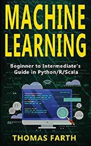 MACHINE LEARNING: Beginner to Intermediate's Guide in Python/r/Scala