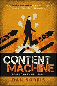 Content Machine: Use Content Marketing to Build a 7-figure Business With Zero Advertising (repost)