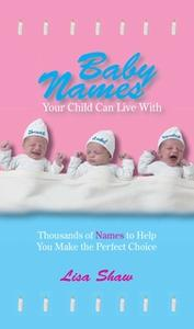 «Baby Names Your Child Can Live With: Thousands Of Names To Help You Make The Perfect Choice» by Lisa Shaw,Andrea Norvil