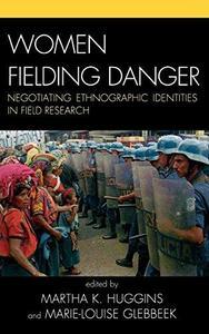 Women Fielding Danger Negotiating Ethnographic Identities in Field Research