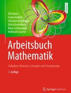 Arbeitsbuch Mathematik: Aufgaben, Hinweise, Lösungen und Lösungswege, 3. Auflage (Repost)