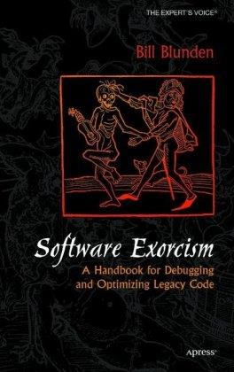 Software Exorcism: A Handbook for Debugging and Optimizing Legacy Code (Repost)