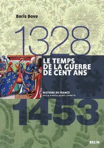 """Boris Bove, """"Le temps de la guerre de Cent Ans 1328 – 1453"""""""