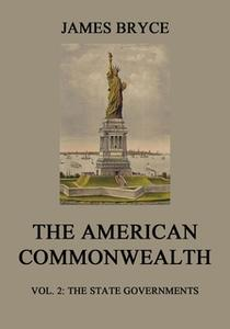 «The American Commonwealth – Vol. 2: The State Governments» by James Bryce