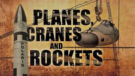 Smithsonian Ch. - Planes, Cranes and Rockets (2013)