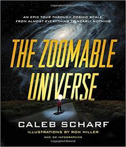 The Zoomable Universe: An Epic Tour Through Cosmic Scale, from Almost Everything to Nearly Nothing