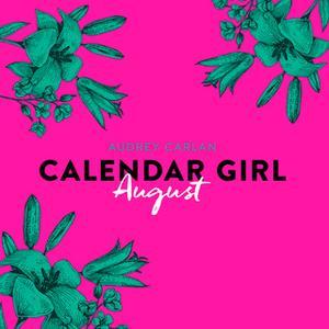 «Calendar Girl: August» by Audrey Carlan