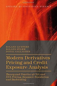 Modern Derivatives Pricing and Credit Exposure Analysis: Theory and Practice of CSA and XVA Pricing, Exposure (repost)