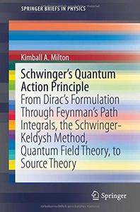 Schwinger's Quantum Action Principle: From Dirac's Formulation Through Feynman's Path Integrals, the Schwinger-Keldysh Method,