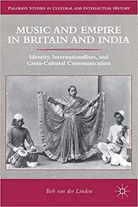 Music and Empire in Britain and India: Identity, Internationalism, and Cross-Cultural Communication (Repost)
