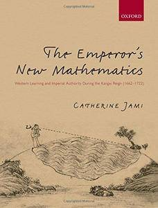 The Emperor's New Mathematics: Western Learning and Imperial Authority During the Kangxi Reign (1662-1722)