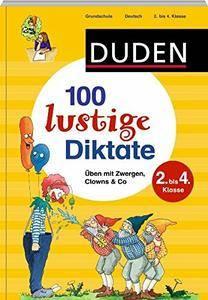 Duden - 100 lustige Diktate: Üben mit Zwergen, Clowns & Co