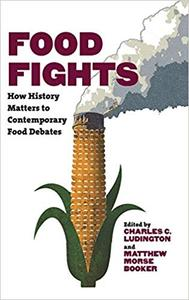 Food Fights: How History Matters to Contemporary Food Debates