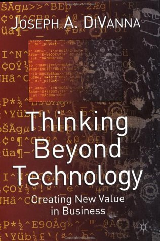Thinking Beyond Technology: Creating New Value in Business
