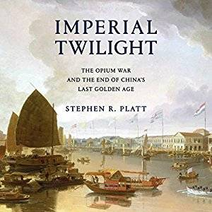 Imperial Twilight: The Opium War and the End of China's Last Golden Age [Audiobook]